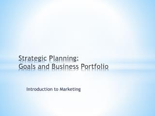 Strategic Planning:  Goals and Business Portfolio