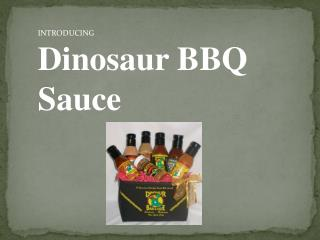 INTRODUCING Dinosaur BBQ Sauce