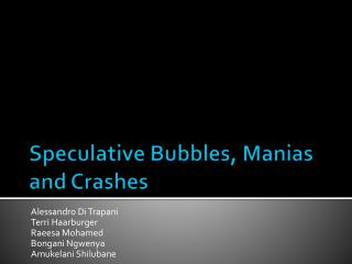 Speculative Bubbles, Manias and Crashes