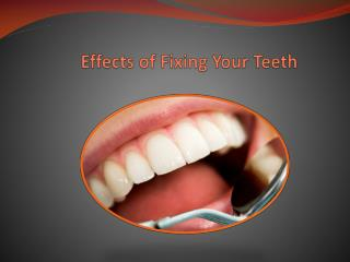 effects of fixing your teeth