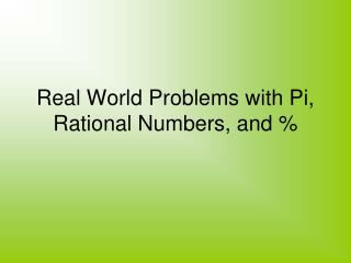 Real World Problems with Pi, Rational Numbers, and %