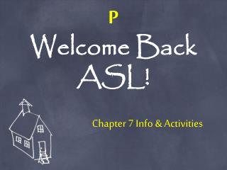 P Welcome Back ASL!