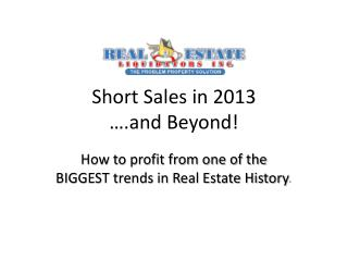 Short Sales in 2013  ….and Beyond!