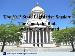 T he 2012 State Legislative Session: The Good, the Bad,                                      and the Complicated