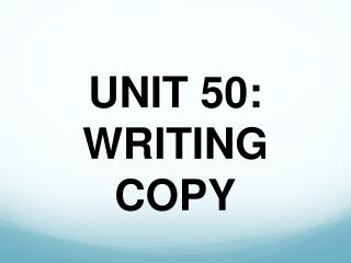 UNIT 50: WRITING COPY