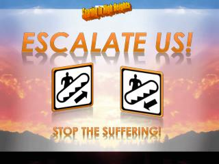 ESCALATE US! Stop the suffering!