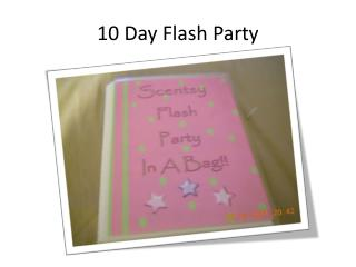 10 Day Flash Party