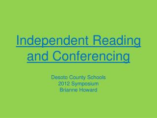 Independent Reading and Conferencing Desoto County Schools 2012 Symposium  Brianne Howard