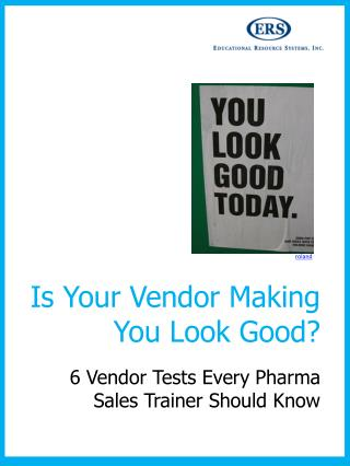 Is Your Vendor Making You Look Good ?