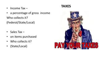 Income Tax –  a percentage of gross  income Who collects it?  (Federal/State/Local) Sales Tax –  on items purchased  Wh