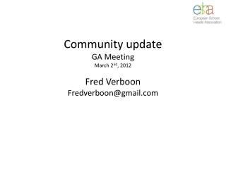 Community update GA Meeting  March 2 nd ,  2012 Fred  Verboon Fredverboon@gmail.com