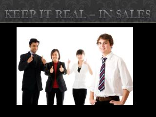 Keep it real – in sales