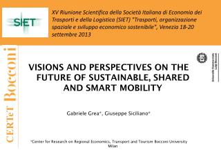 Visions  and  perspectives  ON THE FUTURE OF SUSTAINABLE, SHARED AND SMART MOBILITY Gabriele  Grea *, Giuseppe Sicilian