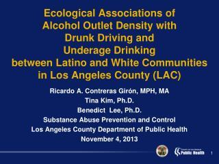 Ricardo A. Contreras  Girón , MPH, MA Tina Kim, Ph.D. Benedict  Lee, Ph.D. Substance Abuse Prevention and Control