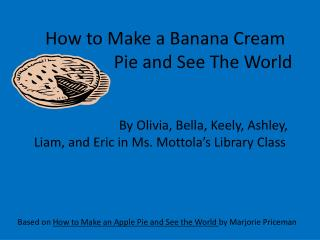 How to Make a Banana Cream                          Pie and See The World