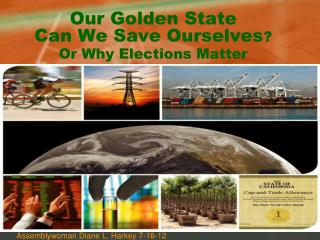 Our Golden State Can We Save Ourselves ?  Or Why Elections Matter