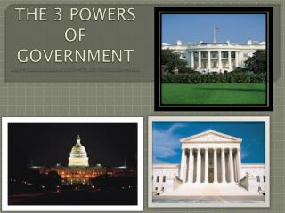 THE 3 POWERS  OF  GOVERNMENT http :// www.youtube.com/watch?v=WQMZ2PT7kr0&feature=relate
