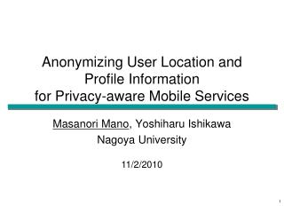 Anonymizing User Location and Profile Information  for Privacy-aware Mobile Services