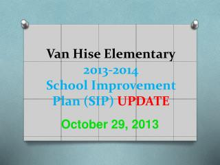 Van  Hise  Elementary 2013-2014 School Improvement Plan (SIP)  UPDATE