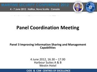 Panel Coordination Meeting Panel  3 Improving Information Sharing and Management  Capabilities 4 June 2012,  16.30 – 17
