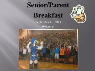 Senior/Parent Breakfast September 11, 2013 Welcome!