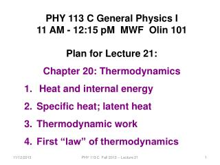 PHY 113 C General Physics I 11 AM - 12:15  p M   MWF  Olin 101 Plan for Lecture 21: Chapter 20: Thermodynamics  Heat and