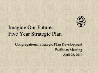 Imagine Our Future:  Five Year Strategic Plan