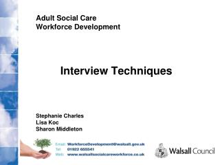 Adult Social Care Workforce Development         Interview Techniques Stephanie Charles Lisa Koc Sharon Middleton
