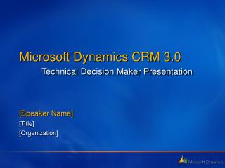 Microsoft Dynamics CRM 3.0 Technical Decision Maker Presentation