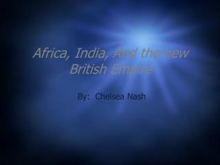 Africa, India, And the new British Empire