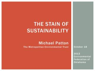 The Stain of sustainability Michael Patton The Metropolitan Environmental Trust