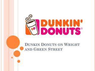 Dunkin Donuts on Wright and Green Street