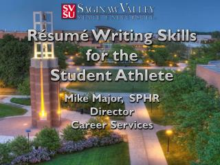 Résumé Writing Skills  for the  Student Athlete Mike  Major,   SPHR Director Career Services