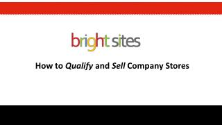 How to  Qualify  and  Sell  Company Stores