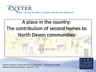 A place in the country:  The contribution of second homes to North Devon communities Jenny Barnett
