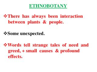 E THNOBOTANY There has   always been  interaction between  plants   &   people.  Some unexpected . W ords tell  stra