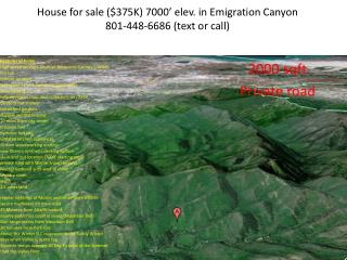 House for sale ($375K) 7000' elev. in Emigration Canyon 801-448-6686 (text or call)