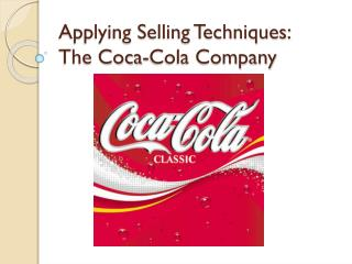 Applying Selling Techniques: The Coca-Cola Company