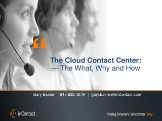 The Cloud Contact  Center:  — The What, Why and How