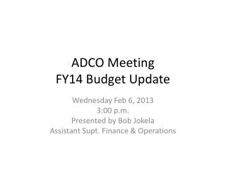 ADCO Meeting  FY14 Budget Update