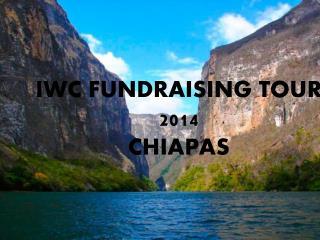 IWC FUNDRAISING TOUR 2014  CHIAPAS