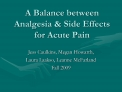a balance between analgesia  side effects for acute pain