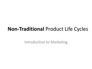 Non-Traditional  Product Life Cycles