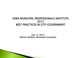 IOWA MUNICIPAL PROFESSIONALS INSTITUTE 2013 BEST PRACTICES IN CITY GOVERNMENT