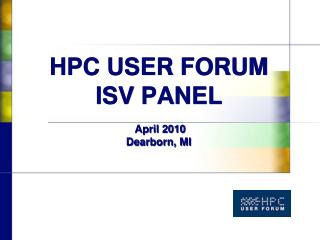 HPC USER FORUM ISV PANEL  April 2010 Dearborn, MI