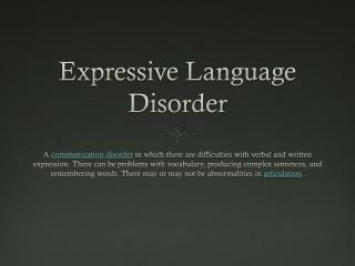the effects of expressive language disorder If expressive language delay only, difficulty getting across ideas and thoughts if receptive language delay only, difficulties understanding instructions and questions difficulties accessing the school curriculum.