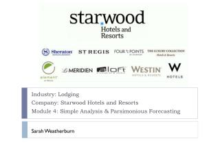 Industry: Lodging Company: Starwood Hotels and Resorts Module 4: Simple Analysis & Parsimonious Forecasting