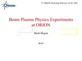 Beam Plasma Physics Experiments at ORION