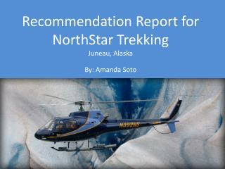 Recommendation Report for NorthStar Trekking Juneau, Alaska