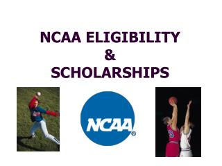 NCAA ELIGIBILITY &  SCHOLARSHIPS